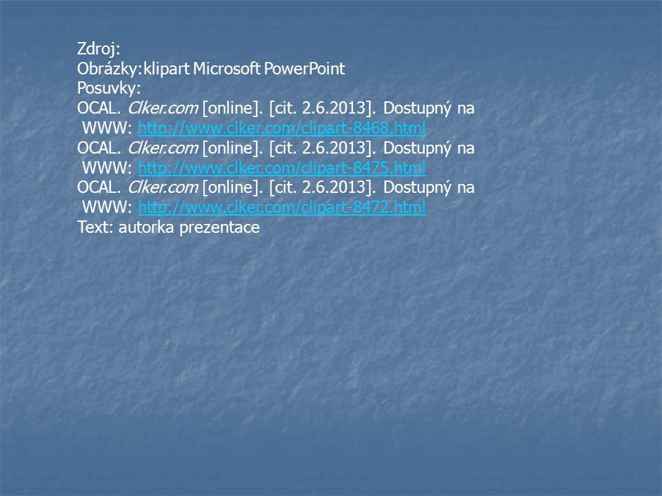 Zdroj: Obrázky:klipart Microsoft PowerPoint. Posuvky: OCAL. Clker.com [online]. [cit. 2.6.2013]. Dostupný na.